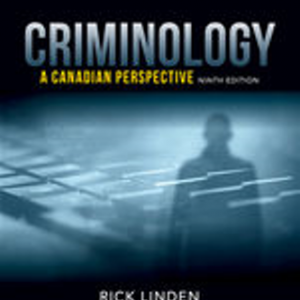 Solution Manual (Downloadable Files) for Criminology: A Canadian Perspective, 9th Edition, Rick Linden, ISBN-10: 0176796061, ISBN-13: 9780176796068