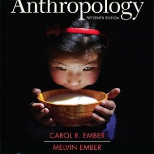 Solution Manual (Downloadable Files) for Cultural Anthropology, 15th Edition, Carol R. Ember, Melvin Ember, ISBN-10: 0134734017, ISBN-13: 9780134734019, ISBN-10: 0134732839, ISBN-13: 9780134732831