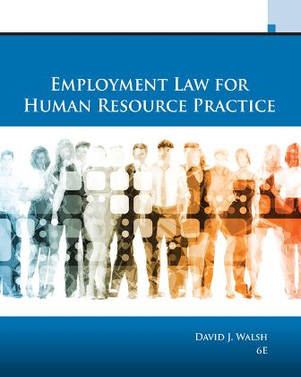 Solution Manual (Downloadable Files) for Employment Law for Human Resource Practice, 6th Edition, David J. Walsh, ISBN-10: 1337555320, ISBN-13: 9781337555326