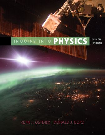 Solution Manual (Downloadable Files) for Inquiry into Physics, 8th Edition, Vern J. Ostdiek, ISBN-10 1305959426, ISBN-13 9781305959422