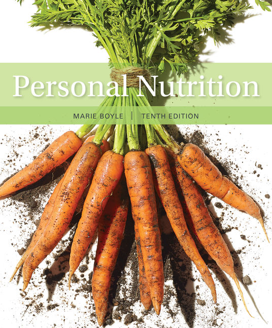 Solution Manual (Downloadable Files) for Personal Nutrition, 10th Edition, Marie A. Boyle, ISBN-10: 1337557951, ISBN-13: 9781337557955
