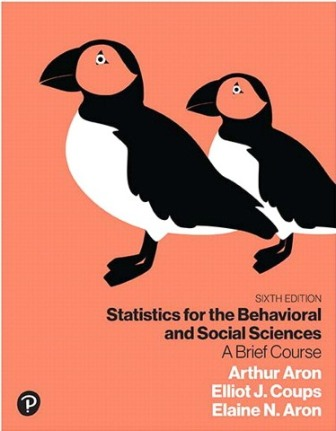 Solution Manual (Downloadable Files) for Statistics for the Behavioral and Social Sciences: A Brief Course, 6th Edition, Arthur Aron, Elliot J. Coups, Elaine N. Aron, ISBN-10: 0134877195, ISBN-13: 9780134877198