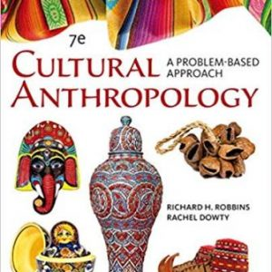 Test Bank (Downloadable Files) for Cultural Anthropology: A Problem-Based Approach, 7th Edition, Richard H. Robbins, Rachel Dowty, ISBN-10: 1305645790, ISBN-13: 9781305645790
