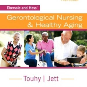 Test Bank (Downloadable Files) for Ebersole and Hess' Gerontological Nursing & Healthy Aging, 5th Edition, Theris A. Touhy, Kathleen F Jett, ISBN: 9780323401678