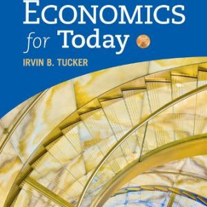 Test Bank (Downloadable Files) for Economics for Today, 10th Edition, Irvin B. Tucker, ISBN-10: 1337613045, ISBN-13: 9781337613040