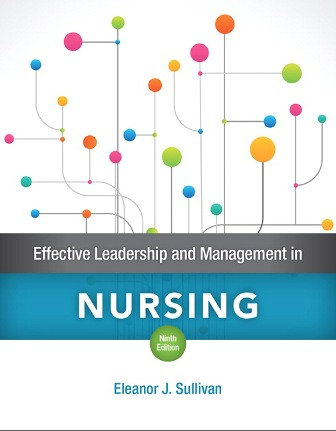 Test Bank (Downloadable Files) for Effective Leadership and Management in Nursing, 9th Edition, Eleanor J. Sullivan, ISBN-10: 0134153111, ISBN-13: 9780134153117
