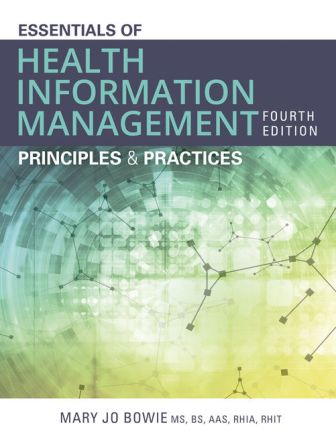 Test Bank (Downloadable Files) for Essentials of Health Information Management: Principles and Practices, 4th Edition, Mary Jo Bowie, ISBN-10: 1337553670, ISBN-13: 9781337553674