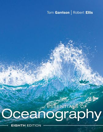 Test Bank (Downloadable Files) for Essentials of Oceanography, 8th Edition, Tom S. Garrison, ISBN-10: 1337098647, ISBN-13: 9781337098649
