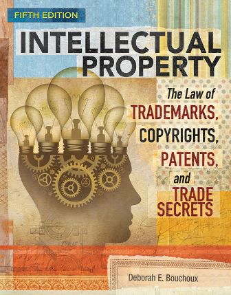 Test Bank (Downloadable Files) for Intellectual Property: The Law of Trademarks, Copyrights, Patents, and Trade Secrets, 5th Edition, Deborah E. Bouchoux, ISBN-10: 1305948467, ISBN-13: 9781305948464