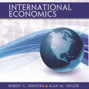 Test Bank (Downloadable Files) for International Economics, 4th Edition, Robert C. Feenstra, ISBN-10 1319061710, ISBN-13 9781319061715