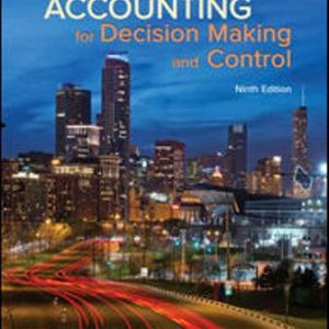Solution Manual (Downloadable Files) for Accounting for Decision Making and Control, 9th Edition, Jerold Zimmerman, ISBN10: 125956455X, ISBN13: 9781259564550