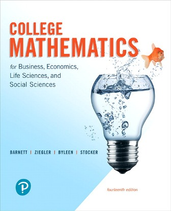 Solution Manual (Downloadable Files) for College Mathematics for Business, Economics, Life Sciences, and Social Sciences, 14th Edition, Raymond A. Barnett, Michael R. Ziegler, Karl E. Byleen, Christopher J. Stocker, ISBN-10: 0134862619, ISBN-13: 9780134862613, ISBN-10: 0134674146, ISBN-13: 9780134674148