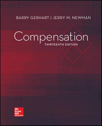 Solution Manual (Downloadable Files) for Compensation, 13th Edition, Barry Gerhart, Jerry Newman, ISBN10: 126004372X, ISBN13: 9781260043723