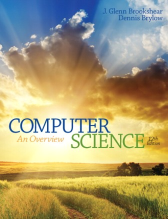 Solution Manual (Downloadable Files) for Computer Science: An Overview, 12th Edition, Glenn Brookshear, Dennis Brylow, ISBN-10: 0133760065, ISBN-13: 9780133760064