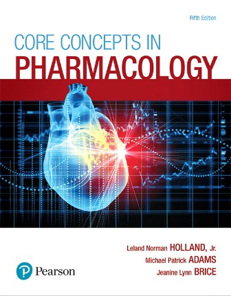 Solution Manual (Downloadable Files) for Core Concepts in Pharmacology, 5th Edition, Leland Norman Holland, Michael P. Adams, Jeanine Brice, ISBN-10: 0134514165, ISBN-13: 9780134514161