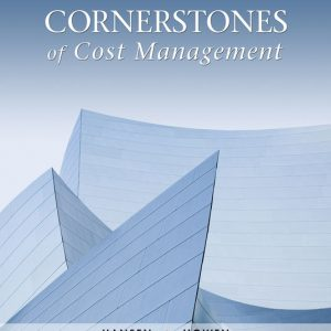 Solution Manual (Downloadable Files) for Cornerstones of Cost Management, 4th Edition, Don R. Hansen, Maryanne M. Mowen, ISBN-10: 1305970667, ISBN-13: 9781305970663