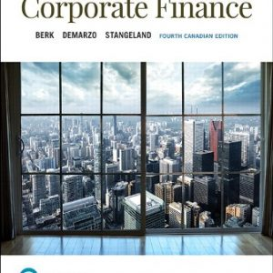 Solution Manual (Downloadable Files) for Corporate Finance, 4th Canadian Edition, Jonathan Berk, Peter DeMarzo, David Stangeland, ISBN-10: 013488745X, ISBN-13: 9780134887456