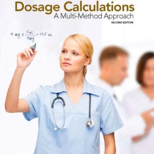 Solution Manual (Downloadable Files) for Dosage Calculations: A Multi-Method Approach, 2nd Edition, Anthony Giangrasso, Dolores Shrimpton, ISBN-10: 0134858077, ISBN-13: 9780134858074
