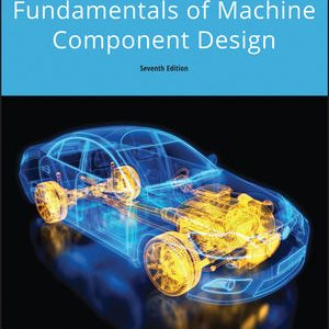 Solution Manual (Downloadable Files) for Fundamentals of Machine Component Design, 7th Edition, Robert C. Juvinall, Kurt M. Marshek, ISBN: 1119475686, ISBN: 9781119475682