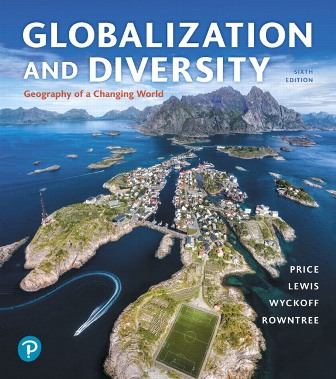 Solution Manual (Downloadable Files) for Globalization and Diversity: Geography of a Changing World, 6th Edition, Marie Price, Lester Rowntree, Martin Lewis, William Wyckoff, ISBN-10: 0134898397, ISBN-13: 9780134898391, ISBN-10: 0135159970, ISBN-13: 9780135159972