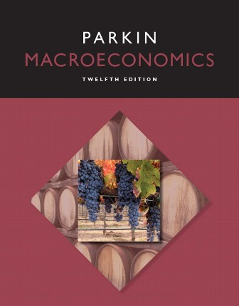 Solution Manual (Downloadable Files) for Macroeconomics, 12th Edition, Michael Parkin, ISBN-10: 0134004671, ISBN-13: 9780134004679