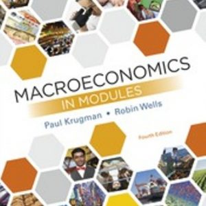 Solution Manual (Downloadable Files) for Macroeconomics in Modules, 4th Edition, Paul Krugman, Robin Wells, ISBN-10: 1464186995, ISBN-13: 9781464186998