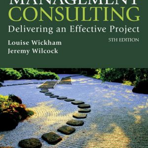 Solution Manual (Downloadable Files) for Management consulting: delivering an effective project, 5th Edition, Louise Wickham, Jeremy Wilcock, ISBN-10: 1292127600, ISBN-13: 9781292127606