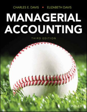 Solution Manual (Downloadable Files) for Managerial Accounting, 3rd Edition, Charles E. Davis, Elizabeth Davis, ISBN-10: 1119343615, ISBN-13: 9781119343615, ISBN-10: 1119234174, ISBN: 9781119234173