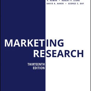 Solution Manual (Downloadable Files) for Marketing Research, 13th Edition, V. Kumar, Robert P. Leone, David A. Aaker, George S. Day, ISBN: 1119497493, ISBN: 9781119497493