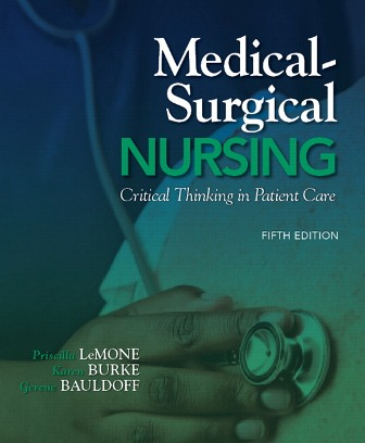 Solution Manual (Downloadable Files) for Medical-Surgical Nursing: Critical Thinking in Patient Care, 5th Edition, Priscilla LeMone, Karen M. Burke, Gerene Bauldoff, ISBN-10: 0135075947, ISBN-13: 9780135075944