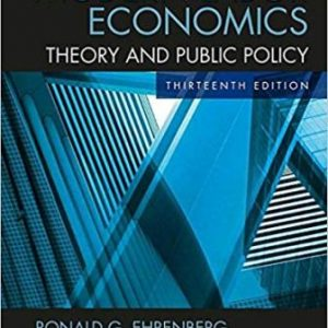 Solution Manual (Downloadable Files) for Modern Labor Economics: Theory and Public Policy, 13th Edition, Ronald G. Ehrenberg, Robert S. Smith, ISBN-10: 1138218154, ISBN-13: 9781138218154, Ronald G. Ehrenberg, Robert S. Smith, ISBN-10: 1138218154, ISBN-13: 9781138218154