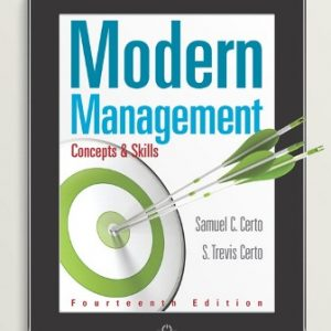 Solution Manual (Downloadable Files) for Modern Management: Concepts and Skills, 14th Edition, Samuel C. Certo, S. Trevis Certo, ISBN-10: 0133859819, ISBN-13: 9780133859812