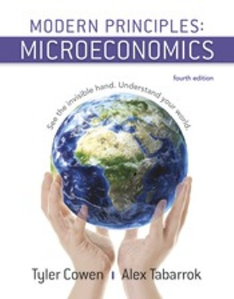 Solution Manual (Downloadable Files) for Modern Principles: Microeconomics, 4th Edition, Tyler Cowen, Alex Tabarrok, ISBN-10: 1319098762, ISBN-13: 9781319098766