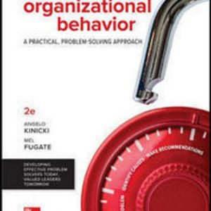 Solution Manual (Downloadable Files) for Organizational Behavior: A Practical, Problem-Solving Approach, 2nd Edition, Angelo Kinicki, Mel Fugate, ISBN10: 1260153061, ISBN13: 9781260153064, ISBN10: 1259915352, ISBN13: 9781259915352, ISBN10: 1259732649, ISBN13: 9781259732645