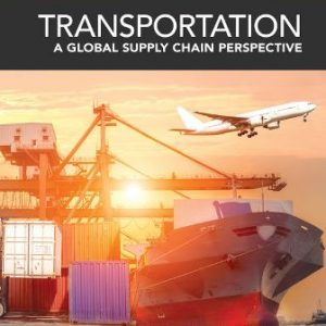 Solution Manual (Downloadable Files) for Transportation: A Global Supply Chain Perspective, 9th Edition, Robert A. Novack, Brian Gibson John J. Coyle, ISBN-10: 1337406643, ISBN-13: 9781337406642