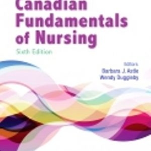 Test Bank (Downloadable Files) for Canadian Fundamentals of Nursing, 6th Edition, Patricia A. Potter, Anne Griffin Perry, Patricia Stockert, Amy Hall, Barbara J. Astle, Wendy Duggleby, ISBN: 9781771721134