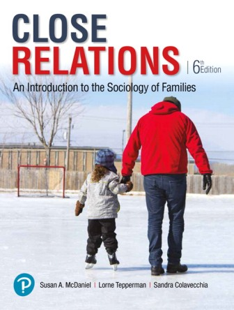 Test Bank (Downloadable Files) for Close Relations: An Introduction to the Sociology of Families, 6th Edition, Susan A. McDaniel, Lorne Tepperman, Sandra Colavecchia, ISBN-10: 0134652290, ISBN-13: 9780134652290