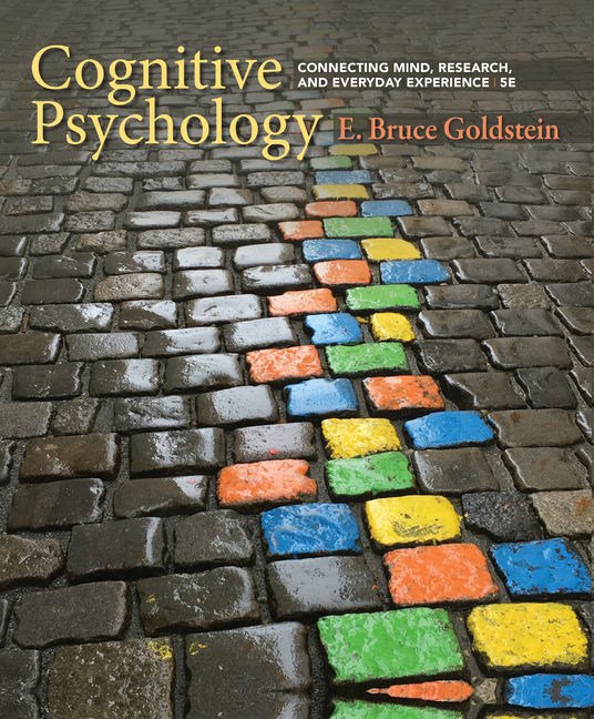 Test Bank (Downloadable Files) for Cognitive Psychology: Connecting Mind, Research, and Everyday Experience, 5th Edition, E. Bruce Goldstein, ISBN-10: 1337408271, ISBN-13: 9781337408271