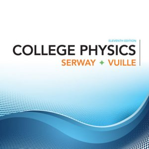 Test Bank (Downloadable Files) for College Physics, 11th Edition, Raymond A. Serway, Chris Vuille, ISBN-10: 1305952308, ISBN-13: 9781305952300