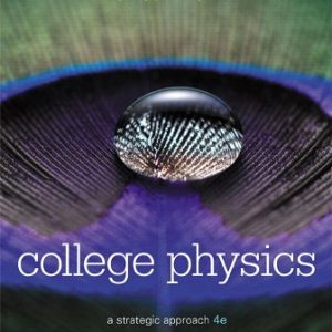 Test Bank (Downloadable Files) for College Physics: A Strategic Approach, 4th Edition, Randall D. Knight, Brian Jones, Stuart Field, ISBN-10: 0134641493, ISBN-13: 9780134641492