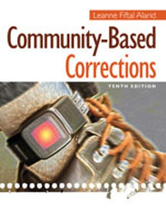 Test Bank (Downloadable Files) for Community-Based Corrections, 10th Edition, Leanne Fiftal Alarid, ISBN-10: 1285458397, ISBN-13: 9781285458397