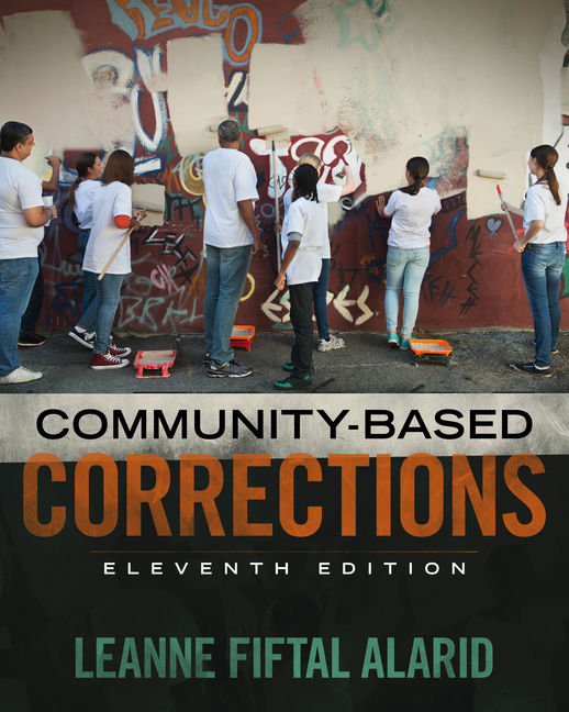 Test Bank (Downloadable Files) for Community Based Corrections, 11th Edition, Leanne Fiftal Alarid, ISBN-10: 1305633725, ISBN-13: 9781305633728