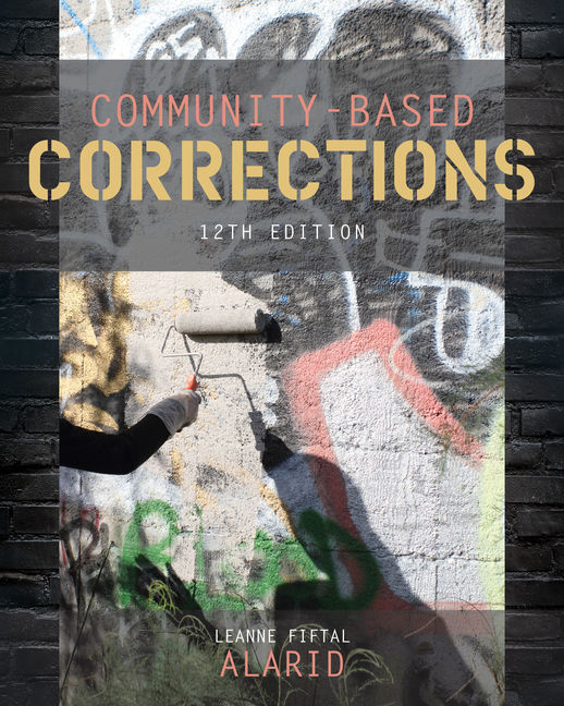 Test Bank (Downloadable Files) for Community-Based Corrections, 12th Edition, Leanne Fiftal Alarid, ISBN-10: 1337687367, ISBN-13: 9781337687362