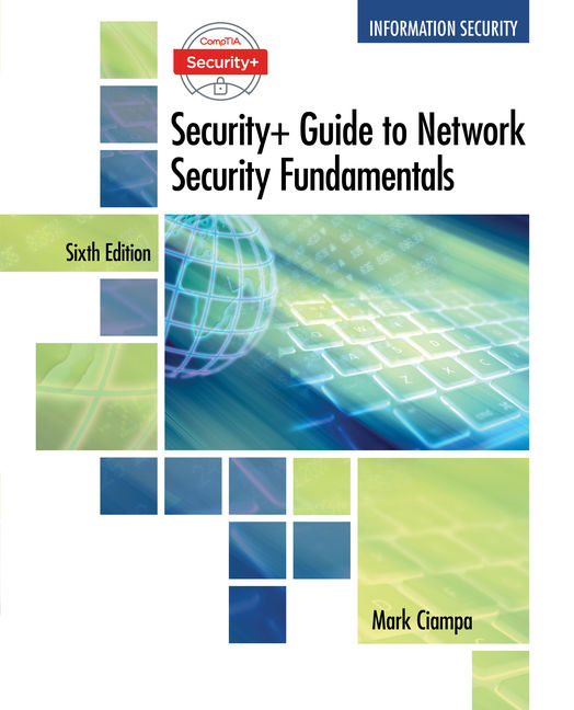 Test Bank (Downloadable Files) for CompTIA Security+ Guide to Network Security Fundamentals, 6th Edition, Mark Ciampa, ISBN-10: 1337288780, ISBN-13: 9781337288781