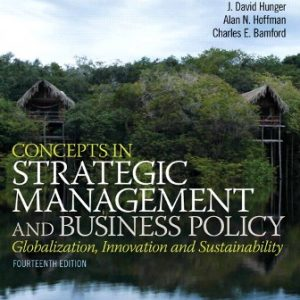 Test Bank (Downloadable Files) for Concepts in Strategic Management and Business Policy, 14th Edition, Thomas L. Wheelen, J. David Hunger, Alan N. Hoffman, Charles E. Bamford, ISBN-10: 0133126129, ISBN-13: 9780133126129, ISBN-10: 0133933164, ISBN-13: 9780133933161, ISBN-10: 0133254186, ISBN-13: 9780133254181, ISBN-10: 0133126145, ISBN-13: 9780133126143