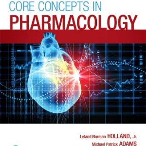 Test Bank (Downloadable Files) for Core Concepts in Pharmacology, 5th Edition, Leland Norman Holland, Michael P. Adams, Jeanine Brice, ISBN-10: 0134514165, ISBN-13: 9780134514161