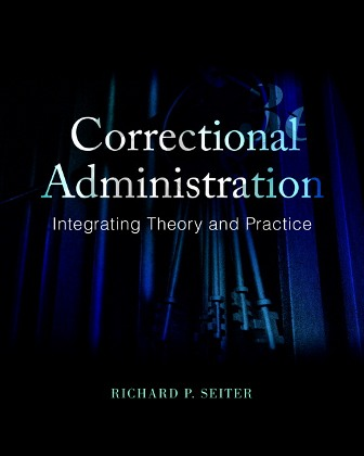 Test Bank (Downloadable Files) for Correctional Administration: Integrating Theory and Practice, 3rd Edition, Richard P. Seiter, ISBN-10: 0133770761, ISBN-13: 9780133770766