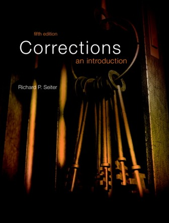 Test Bank (Downloadable Files) for Corrections: An Introduction, 5th Edition, Richard P. Seiter, ISBN-10: 0134438639, ISBN-13: 9780134438634, ISBN-10: 0134164113, ISBN-13: 9780134164113