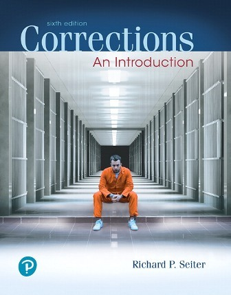 Test Bank (Downloadable Files) for Corrections: An Introduction, 6th Edition, Richard P. Seiter, ISBN-10: 0135186196, ISBN-13: 9780135186190