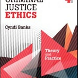 Test Bank (Downloadable Files) for Criminal Justice Ethics Theory and Practice, 4th Edition, Cyndi Banks, ISBN: 9781506326054